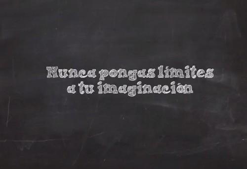 Nunca pongas límites a tu imaginación